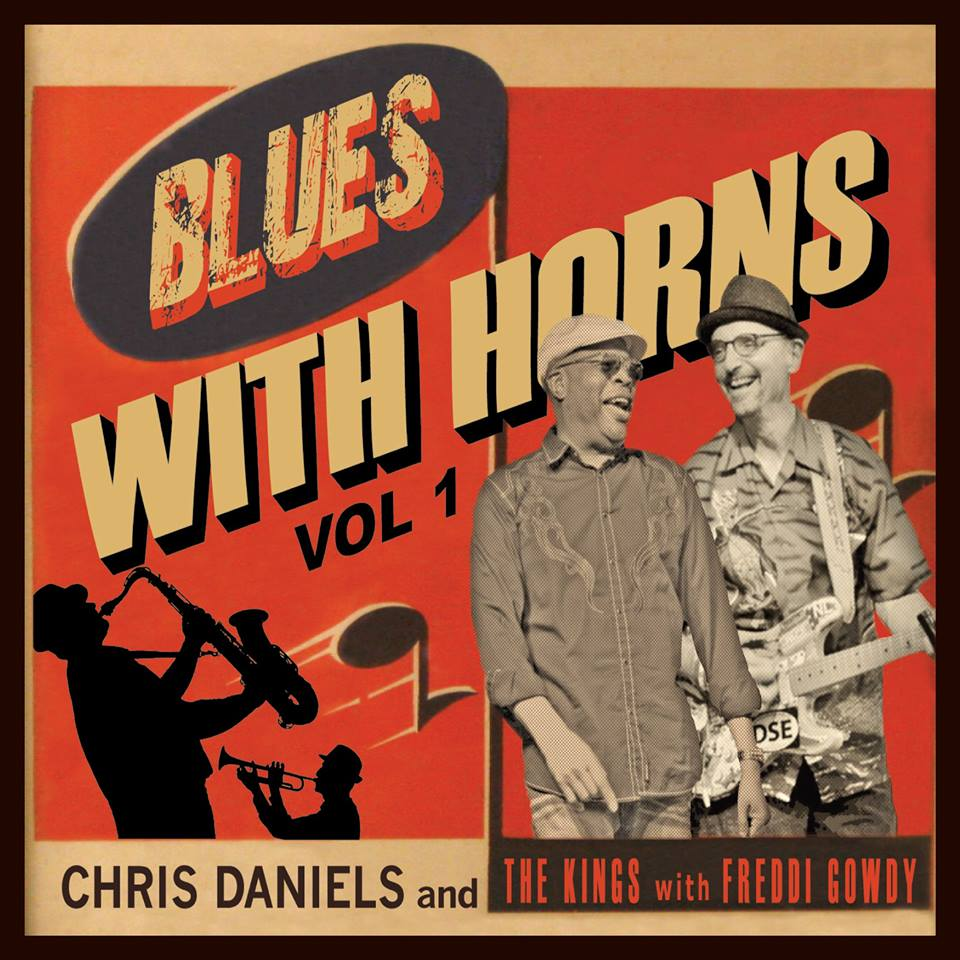 KUDOS: Chris Daniels, Freddi Gowdy, and The Kings' Album Blues With Horns Nominated for Grammy